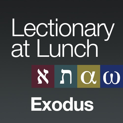 Lectionary at Lunch: Exodus