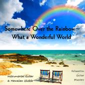 Somewhere Over The Rainbow  What A Wonderful World (Instrumental Guitar & Hawaiian Ukelele)-Relaxation Guitar Maestro