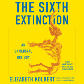 The Sixth Extinction: An Unnatural History (Unabridged) audiobook