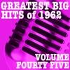 Greatest Big Hits of 1962, Vol. 45