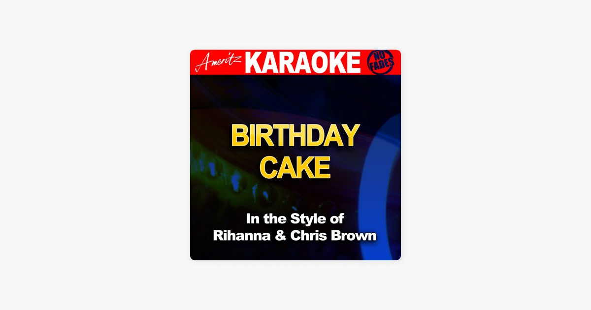 Birthday Cake In The Style Of Rihanna And Chris Brown Karaoke