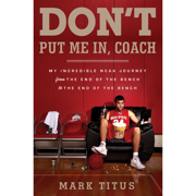 Download Don't Put Me In, Coach: My Incredible NCAA Journey from the End of the Bench to the End of the Bench (Unabridged) Audio Book