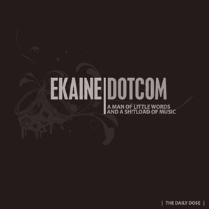 eKaine: A man of little words and a sh!tload of Music