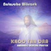 Natascha Wilczek - Khoo Yaa Daa: Aramaic Healing Prayer