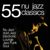 55 Nu Jazz Classics (Nu Jazz, Acid Jazz, Electronic, Lounge, Jazz Funk & Soul) - Various Artists