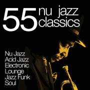 55 Nu Jazz Classics (Nu Jazz, Acid Jazz, Electronic, Lounge, Jazz Funk & Soul) - Various Artists - Various Artists