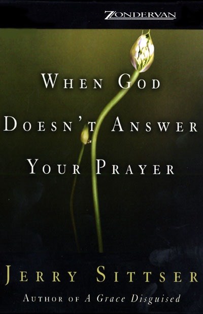 When God Doesnt Answer Your Prayer Unabridged By Jerry Sittser On