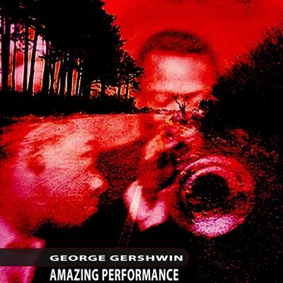 Amazing Performance - George Gershwin