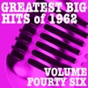 Greatest Big Hits of 1962, Vol. 46