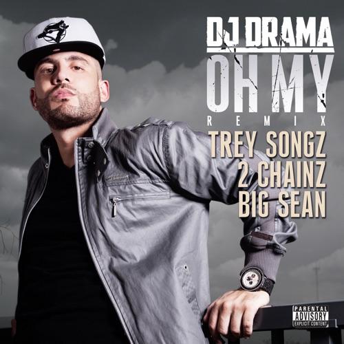 DJ Drama - Oh My (Remix) [feat. Trey Songz, 2 Chainz & Big Sean] - Single