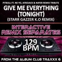 Bully Boyz - Give Me Everything (Tonight)[129 BPM Starr Gazzer K.O Remix]
