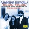 A Hymn for the World, Andrea Bocelli, Cecilia Bartoli, Coro dell'Accademia di Santa Cecilia, Myung-Whun Chung, Norbert Balatsch & Orchestra dell'Accademia di Santa Cecilia