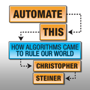 Download Automate This: How Algorithms Came to Rule Our World (Unabridged) Audio Book