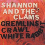 Shannon & The Clams - Gremlins Crawl