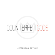 Counterfeit Gods - Jefferson Bethke - Jefferson Bethke