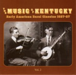 The Music of Kentucky: Early American Rural Classics 1927-37, Vol. 2