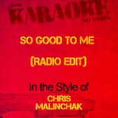 So Good to Me (Radio Edit) [In the Style of Chris Malinchak] [Karaoke Version]