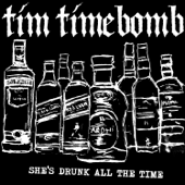 She's Drunk All the Time - Tim Timebomb