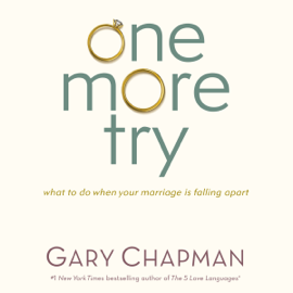 One More Try: What to Do When Your Marriage Is Falling Apart (Unabridged) audiobook