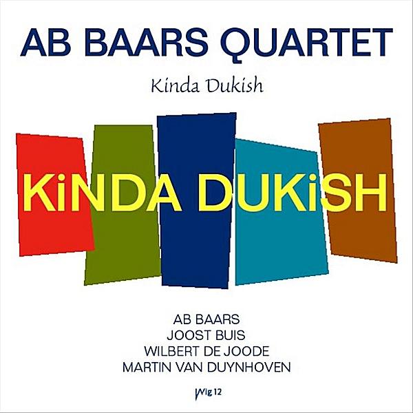 Ab Baars Quartet - Kinda Dukish (feat. Ab Baars, Joost Buis, Wilbert De Joode & Martin Van Duynhoven)