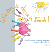 Let's Sing & Dance in French! Vol. II (Classic French Nursery Rhymes with a New Groove!) - French Songs For Kids