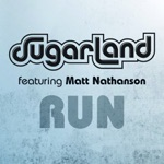 Run (Sugarland Version) [feat. Matt Nathanson] - Single