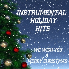 Christmas Instrumental.Instrumental Holiday Hits We Wish You A Merry Christmas By Music Themes Players On Itunes