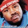 Take Ya Clothes Off (Radio Mix) [feat. Ying Yang Twins] - Single, Bone Crusher