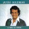 A Mis 33 Años, Julio Iglesias