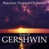 Songs of Gershwin, Brazilian Tropical Orchestra