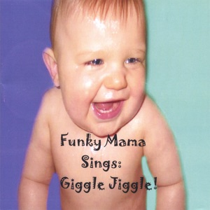 Funky Mama Sings: Giggle Jiggle!