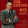 40 Golden Greats: The Best of Jim Reeves - Jim Reeves