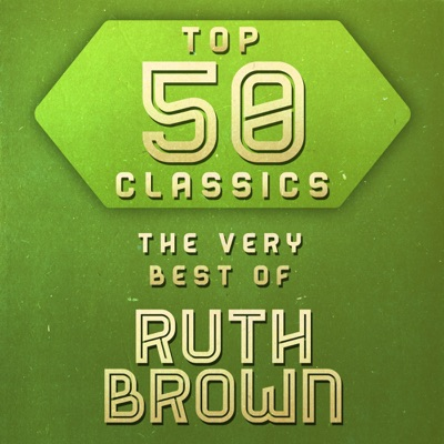 Top 50 Classics - The Very Best of Ruth Brown - Ruth Brown