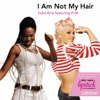 I Am Not My Hair Featuring P nk Single