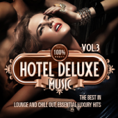 100% Hotel Deluxe Music, Vol. 3 (The Best in Lounge and Chill Out, Essential Luxury Hits)