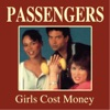Girls Cost Money, Passengers