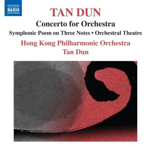 Tan Dun & Hong Kong Philharmonic Orchestra - Tan Dun: Symphonic Poem of 3 Notes, Orchestral Theatre I, Concerto for Orchestra