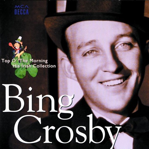 Bing Crosby - Top O' the Morning: His Irish Collection