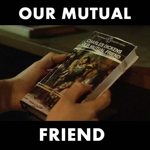 Our Mutual Friend - The Books of LOST