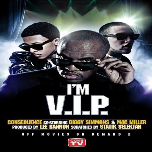 Consequence - I'm V.I.P. (feat. Diggy Simmons & Mac Miller) - Single