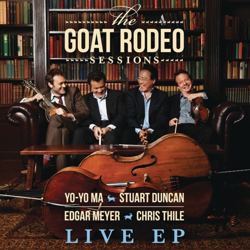 Yo-Yo Ma, Stuart Duncan, Edgar Meyer & Chris Thile - The Goat Rodeo Sessions (Live from the House of Blues) - EP
