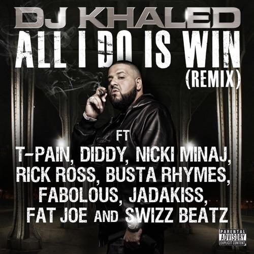 DJ Khaled - All I Do Is Win (Remix) [feat. T-Pain, Diddy, Nicki Minaj, Rick Ross, Busta Rhymes, Fabolous, Jadakiss, Fat Joe & Swizz Beatz] - Single