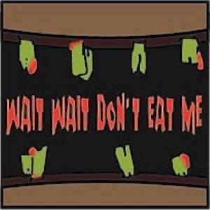 Wait Wait, Don't Eat Me!