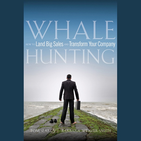 Whale Hunting How To Land Big Sales And Transform Your Company