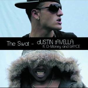 dUSTIN tAVELLA - The Swat feat. D-Money & Bryce