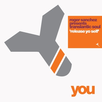 Release Yo' Self - Single - Roger Sanchez