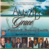 Amazed By Grace With Pastor Dewey Smith (April 24, 2012), Pastor E. Dewey Smith, Apostolic Church of God & The Santuary Choir