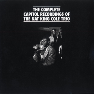 "The Nat ""King"" Cole Trio - The Complete Capitol Recordings of the Nat King Cole Trio"