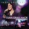 Cuan Gran Amor (En Vivo Desde Miami) - Ingrid Rosario