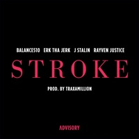 Stroke (feat. Erk Tha Jerk, J. Stalin & Rayven Justice) - Single Mp3 Download